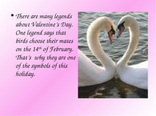 There are many legends about Valentine's Day. One legend says that birds choo
