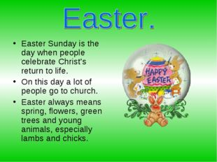 Easter Sunday is the day when people сelebrate Christ's return to life. On th