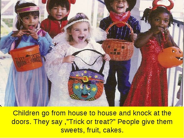"""Children go from house to house and knock at the doors. They say ,""""Trick or t..."""