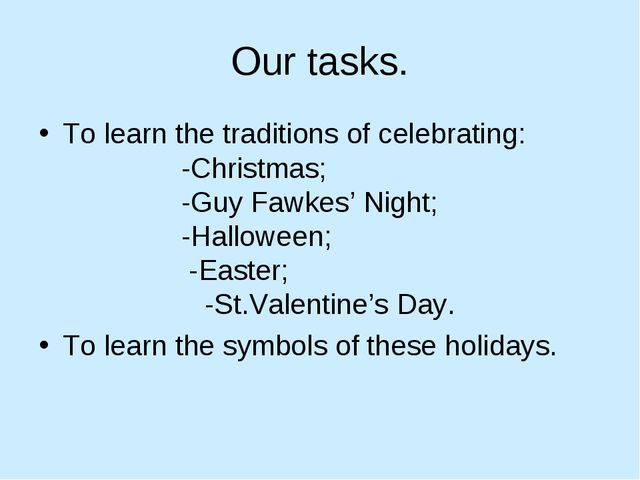 Our tasks. To learn the traditions of celebrating: -Christmas; -Guy Fawkes' N...