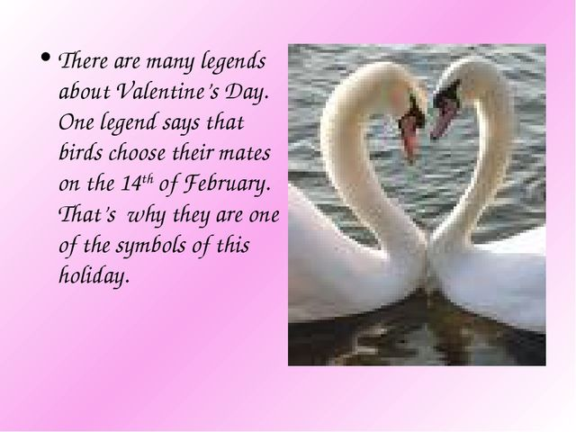 There are many legends about Valentine's Day. One legend says that birds choo...