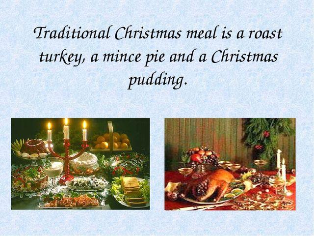 Traditional Christmas meal is a roast turkey, a mince pie and a Christmas pud...