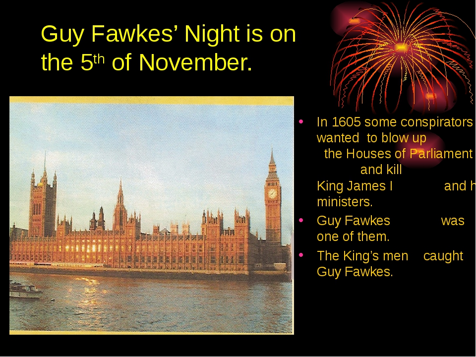 Guy Fawkes' Night is on the 5th of November. In 1605 some conspirators wanted...