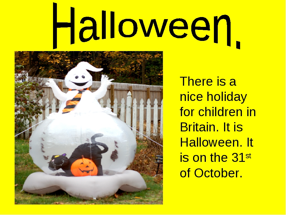 There is a nice holiday for children in Britain. It is Halloween. It is on th...
