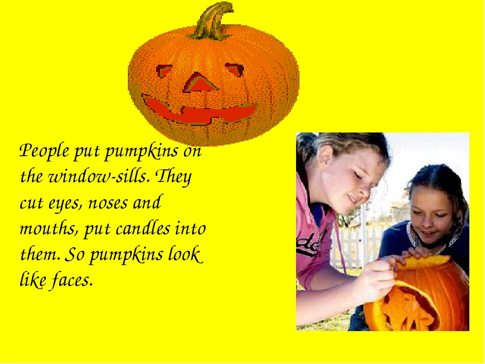 People put pumpkins on the window-sills. They cut eyes, noses and mouths, put...
