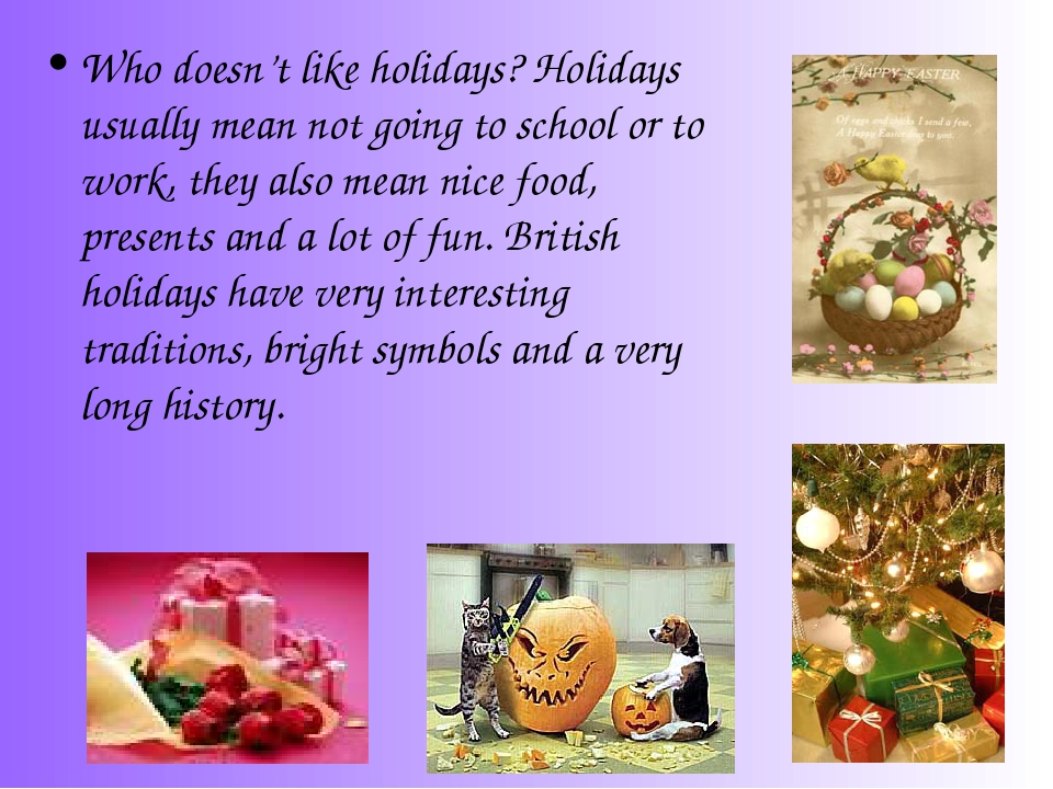 Who doesn't like holidays? Holidays usually mean not going to school or to wo...
