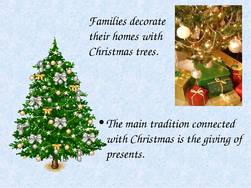 The main tradition connected with Christmas is the giving of presents. Famili...