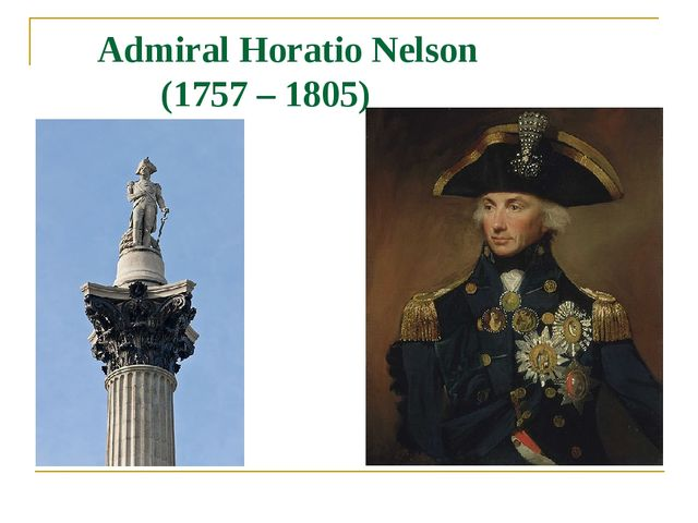 Admiral Horatio Nelson (1757 – 1805)