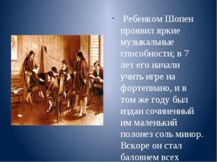 Ребенком Шопен проявил яркие музыкальные способности; в 7 лет его начали учи