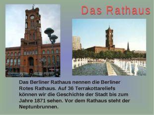 Das Berliner Rathaus nennen die Berliner Rotes Rathaus. Auf 36 Terrakottareli
