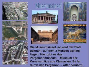 Die Museumsinsel -so wird der Platz gennant, auf dem 3 Museen Berlins liegen.