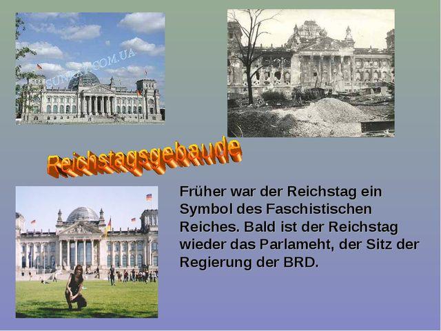 Früher war der Reichstag ein Symbol des Faschistischen Reiches. Bald ist der...