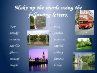 Make up the words using the following letters: akrp arnedg suumem aaptlilc gl