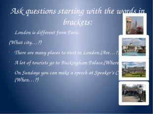 Ask questions starting with the words in brackets: London is different from P