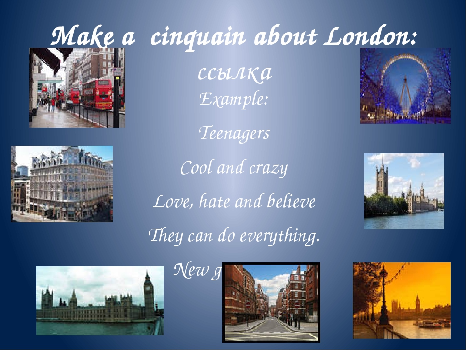 Make a  cinquain about London:ссылка Example: Teenagers Cool and crazy Love,...