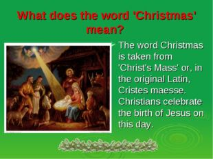 What does the word 'Christmas' mean? The word Christmas is taken from 'Christ