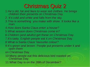 Christmas Quiz 2 1.He's old, fat and likes to wear red clothes. He brings chi