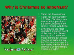 Why is Christmas so important? There are two reasons: There are approximately