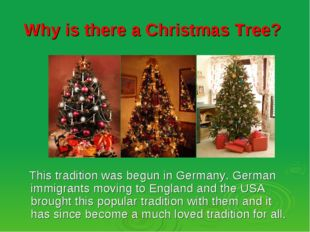 Why is there a Christmas Tree? This tradition was begun in Germany. German im