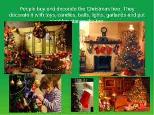 People buy and decorate the Christmas tree. They decorate it with toys, candl