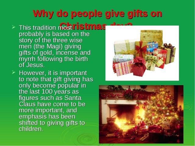 Why do people give gifts on Christmas day? This tradition most probably is ba...