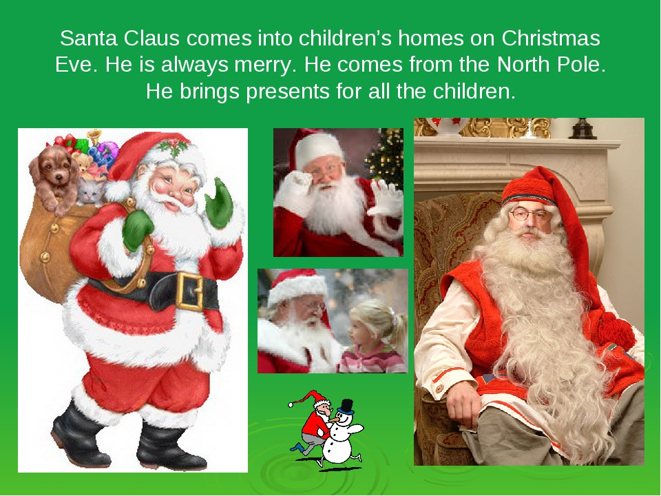 Santa Claus comes into children's homes on Christmas Eve. He is always merry....
