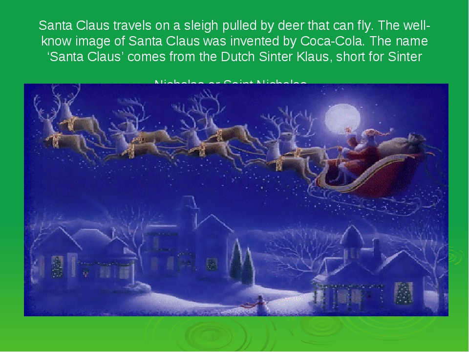 Santa Claus travels on a sleigh pulled by deer that can fly. The well-know im...