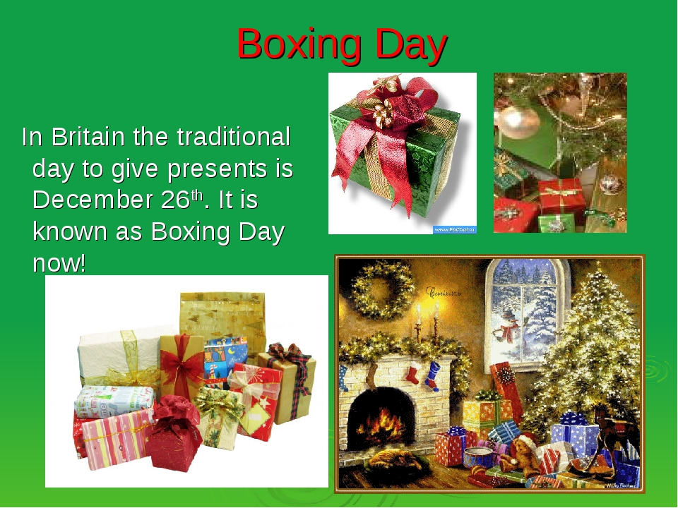 Boxing Day In Britain the traditional day to give presents is December 26th....