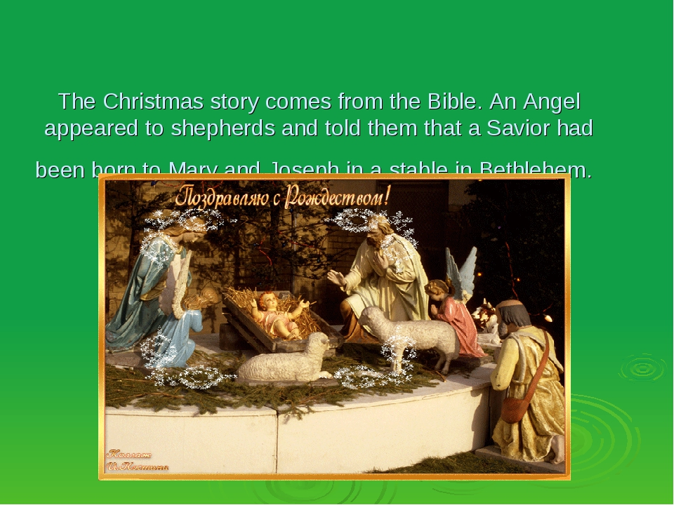The Christmas story comes from the Bible. An Angel appeared to shepherds and...