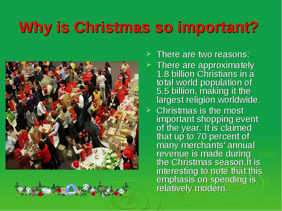 Why is Christmas so important? There are two reasons: There are approximately...
