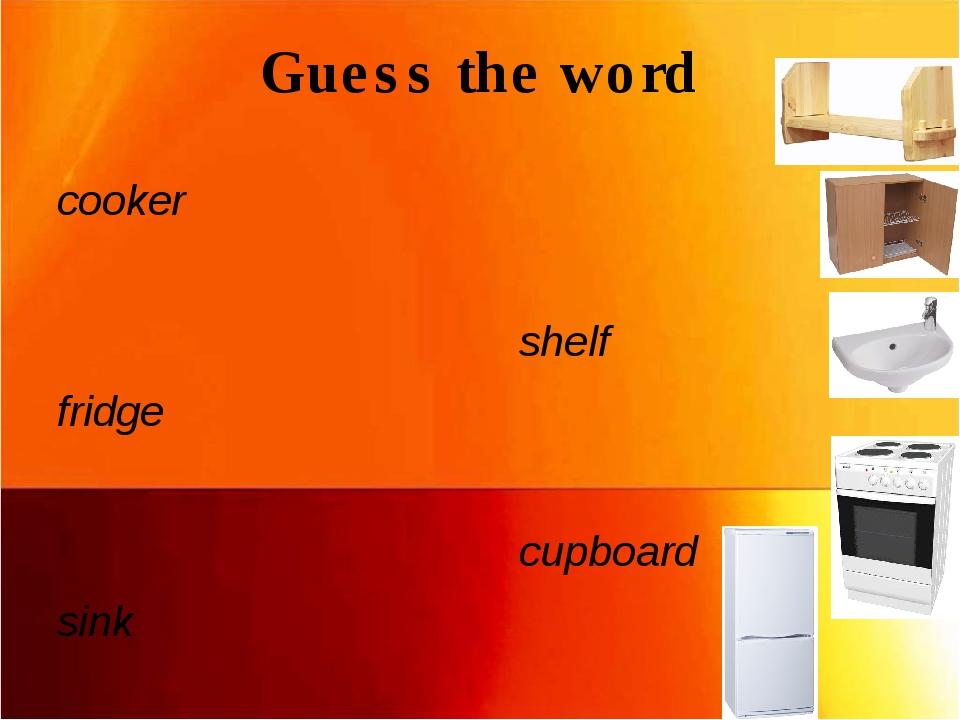 Guess the word cooker shelf fridge cupboard sink