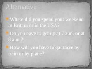 Where did you spend your weekend in Britain or in the USA? Do you have to get
