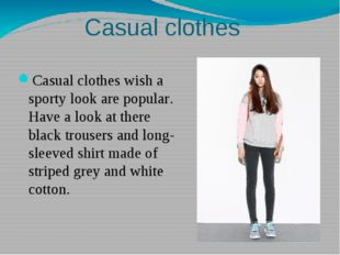 Casual clothes Casual clothes wish a sporty look are popular. Have a look at