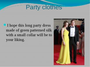 Party clothes I hope this long party dress made of green patterned silk with