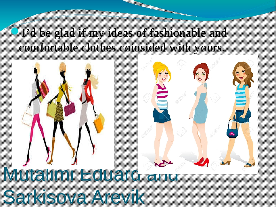 Mutalimi Eduard and Sarkisova Arevik I'd be glad if my ideas of fashionable a...