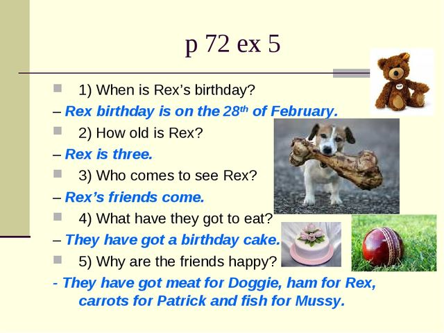 p 72 ex 5 1) When is Rex's birthday? – Rex birthday is on the 28th of Februar...
