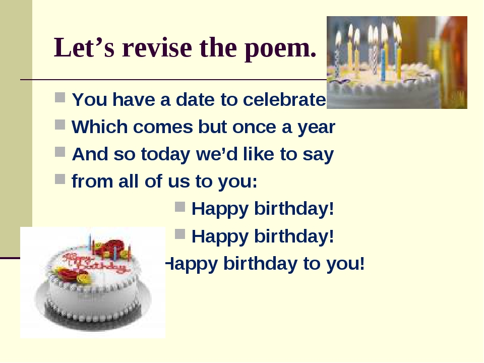 Let's revise the poem. You have a date to celebrate Which comes but once a ye...