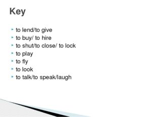 to lend/to give to buy/ to hire to shut/to close/ to lock to play to fly to l