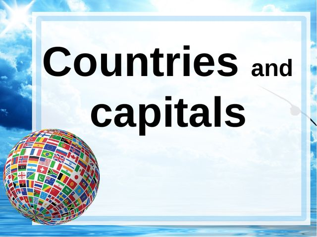 Countries and 			capitals