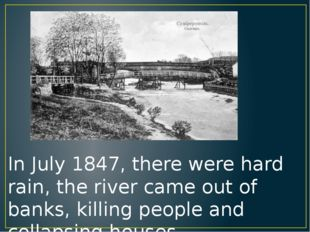 In July 1847, there were hard rain, the river came out of banks, killing peop