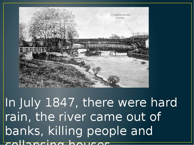 In July 1847, there were hard rain, the river came out of banks, killing peop...