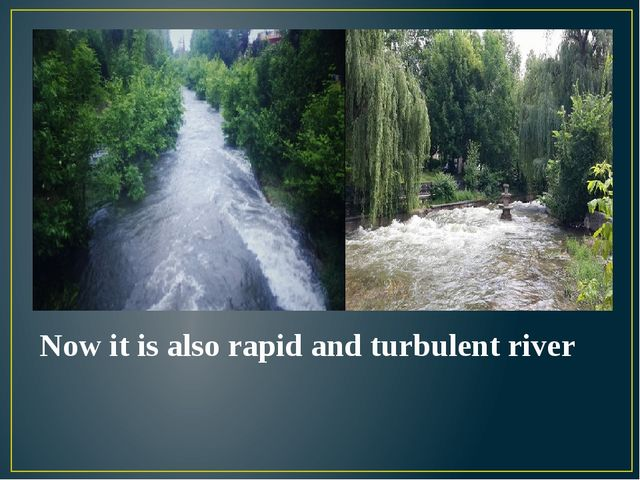 Now it is also rapid and turbulent river