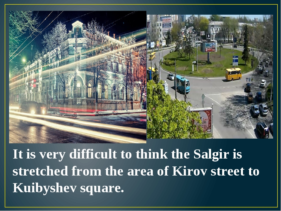 It is very difficult to think the Salgir is stretched from the area of Kirov...