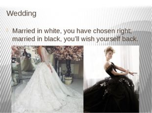 Wedding Married in white, you have chosen right; married in black, you'll wis