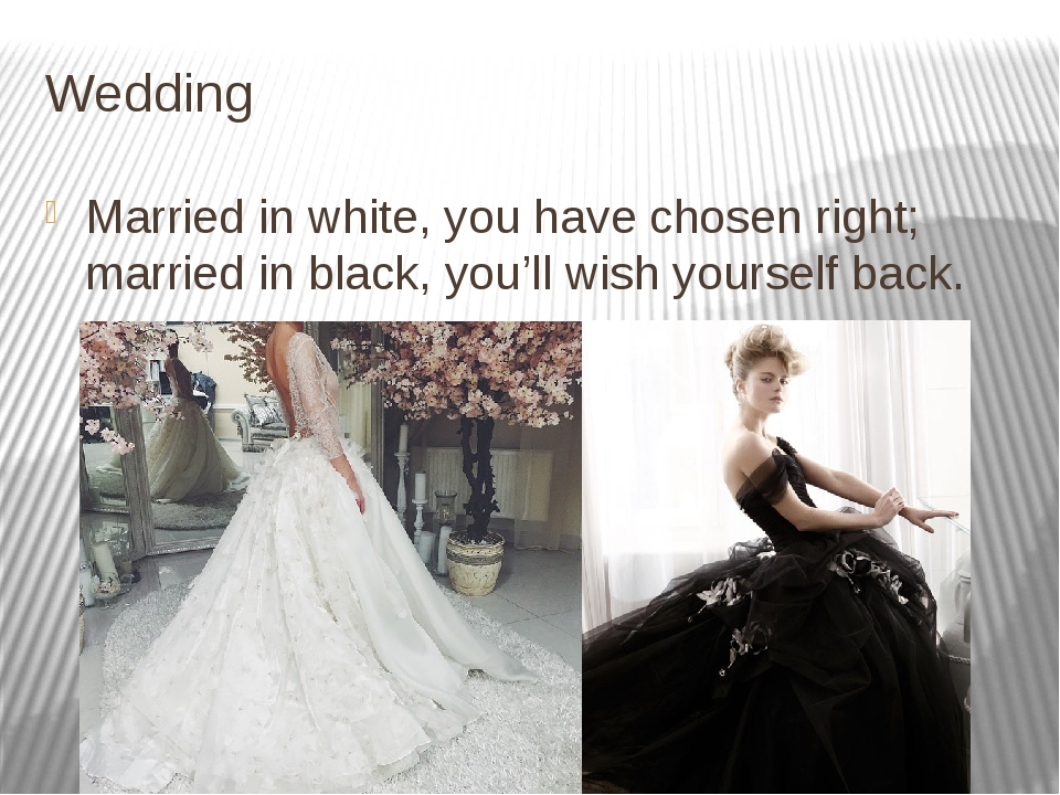 Wedding Married in white, you have chosen right; married in black, you'll wis...