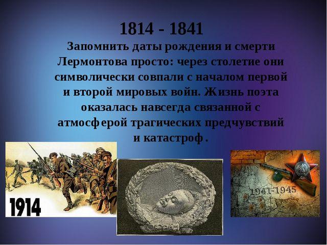 1814 - 1841 Запомнить даты рождения и смерти Лермонтова просто: через столет...