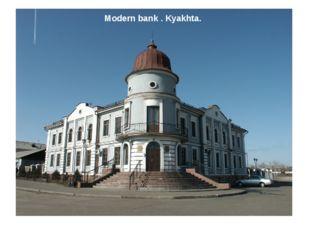 Modern bank . Kyakhta.