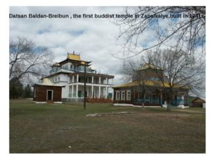 Datsan Baldan-Breibun , the first buddist temple in Zabaikalye,built in 1741.