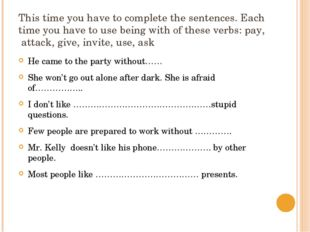This time you have to complete the sentences. Each time you have to use being