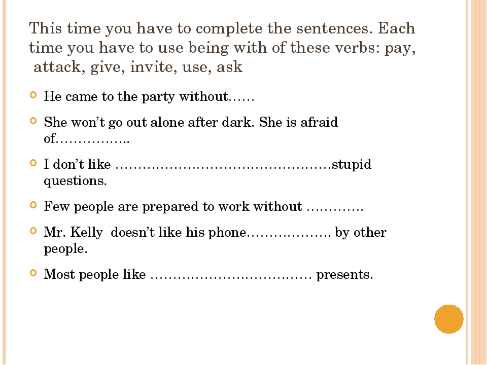 This time you have to complete the sentences. Each time you have to use being...